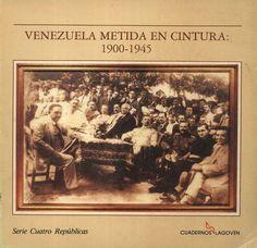 Elías Pino Iturrieta: Venezuela metida en cintura: 1900-1945: