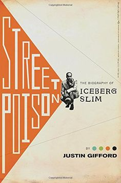 Street Poison: The Biography of Iceberg Slim: Justin Gifford: 9780385538343: Amazon.com: Books