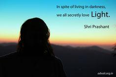 Inspite of living in darkness we all secretly love light. ~ Shri Prashant #ShriPrashant #Advait #light #ignorance Read at:- prashantadvait.com Watch at:- www.youtube.com/c/ShriPrashant Website:- www.advait.org.in Facebook:- www.facebook.com/prashant.advait LinkedIn:- www.linkedin.com/in/prashantadvait Twitter:- https://twitter.com/Prashant_Advait