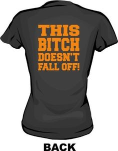 This Bitch Doesn't Fall Off Women's Tee Shirt in 6 Colors Small thru XXL 99 Volts, http://www.amazon.com/dp/B00171H1GW/ref=cm_sw_r_pi_dp_f1Aerb1D2ZG8K