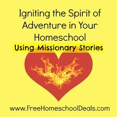 Igniting the Spirit of Adventure in Your Homeschool Using Missionary Stories