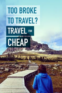Too broke to travel? Travel for cheap