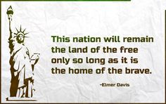 This nation will remain the land of the free only so long as it is the home of the brave Motivational Quotes, Inspirational Quotes, Losing A Loved One, Land Of The Free, Home Of The Brave, Memories Quotes, Message In A Bottle, Courage, Amazing Quotes