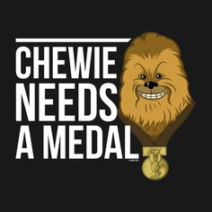 Awesome 'Chewie+needs+a+medal' design on TeePublic!