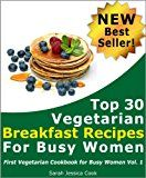Free Kindle Book -   Top 30 Quick Vegetarian Breakfast Recipes for Busy Women: Never Miss Your Breakfast Again (First Vegetarian Recipes Cookbook for Busy Women 1) Check more at http://www.free-kindle-books-4u.com/nonfictionfree-top-30-quick-vegetarian-breakfast-recipes-for-busy-women-never-miss-your-breakfast-again-first-vegetarian-recipes-cookbook-for-busy-women-1/