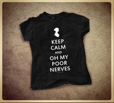 Jane Austen Keep Calm and Oh My Poor Nerves Pride and Prejudice quote Mrs. Bennet t shirt made to order SLIM fit by LittleLiterary on Etsy https://www.etsy.com/listing/169128141/jane-austen-keep-calm-and-oh-my-poor