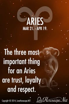 The three most important thing for an Aries are trust, loyalty and respect. https://lovehoroscope.net/aries