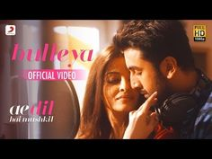 Bulleya from Ae Dil Hai Mushkil - YouTube