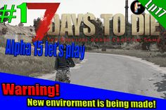 WARNING! New envirorment is being made!  - 7D2D - S1 #1 Alpha 15 - PC