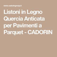Listoni in Legno Quercia Anticata per Pavimenti a Parquet - CADORIN
