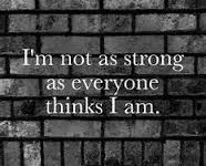 Not even as strong as I think I am. All through this point I thought I was strong!! I was wrong!