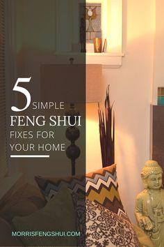 The basics: 5 simple Feng Shui fixes to focus on.