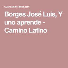 Borges José Luis, Y uno aprende - Camino Latino