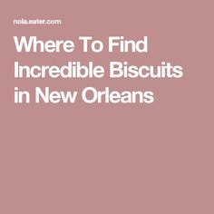 Where To Find Incredible Biscuits In New Orleans