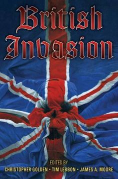 """""""British Invasion""""  ***  Christopher Golden, Tim Lebbon and James A. Moore  (2009)"""