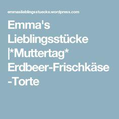 Emma's Lieblingsstücke |*Muttertag* Erdbeer-Frischkäse-Torte
