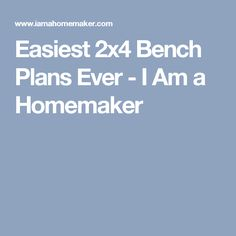 Easiest 2x4 Bench Plans Ever - I Am a Homemaker