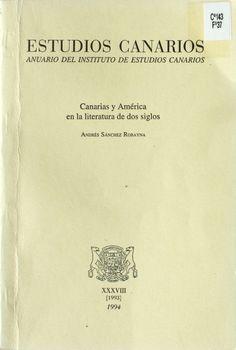 Canarias y América en la literatura de dos siglos / Andrés Sánchez Robayna http://absysnetweb.bbtk.ull.es/cgi-bin/abnetopac01?TITN=197671