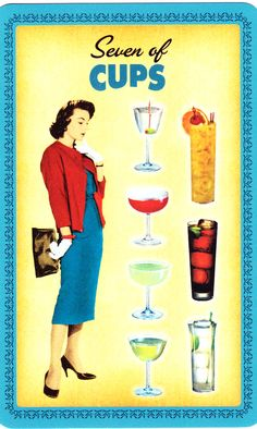 Seven of Cups - Housewives' tarot - choices -Bemused and confused by the possibilities of options. Unexpected turn of events. Realization of a long shot. Surprises. Triumph of the underdog. Humour, thrills, and vision.