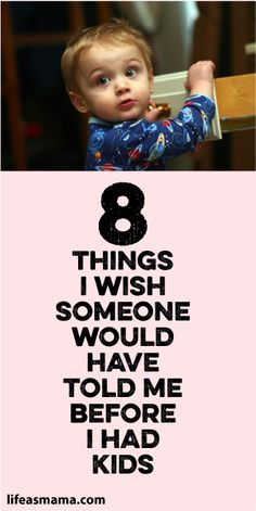 8 Things I Wish Someone Would Have Told Me Before I Had Kids