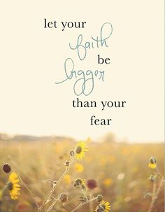 Inspirational Quote - Fear Quote - Sunflower Photograph - mounted print wall art - Let Your Faith Be Bigger than Your Fear | See more about inspirational quotes, inspiration quotes and faith.