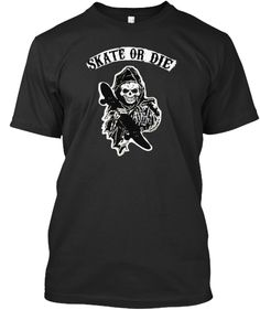 Skate Or Die. Best T-Shirt you can get about the skate or die motto!!