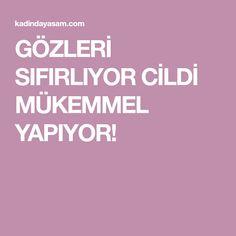 GÖZLERİ SIFIRLIYOR CİLDİ MÜKEMMEL YAPIYOR!