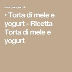 •    Torta di mele e yogurt - Ricetta    Torta di mele e yogurt