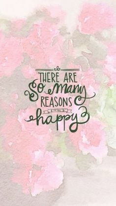There are so many reasons to be happy