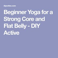 Beginner Yoga for a Strong Core and Flat Belly - DIY Active