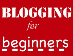 Blogging for Beginners :: Part 1 - How & where to start