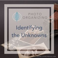 2017 the Year to Organize Photos Series: Identifying the Unknowns