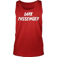 Dark Passenger T-Shirt #gift #ideas #Popular #Everything #Videos #Shop #Animals #pets #Architecture #Art #Cars #motorcycles #Celebrities #DIY #crafts #Design #Education #Entertainment #Food #drink #Gardening #Geek #Hair #beauty #Health #fitness #History #Holidays #events #Home decor #Humor #Illustrations #posters #Kids #parenting #Men #Outdoors #Photography #Products #Quotes #Science #nature #Sports #Tattoos #Technology #Travel #Weddings #Women