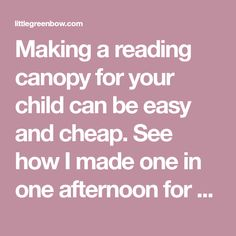 Making a reading canopy for your child can be easy and cheap. See how I made one in one afternoon for $30 on Little Green Bow.