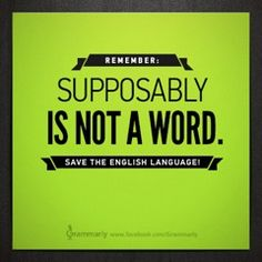 "Another Grammarly poster. ""Supposably"" is not the word you're looking for -- ""supposedly"" is.  Save the English language."