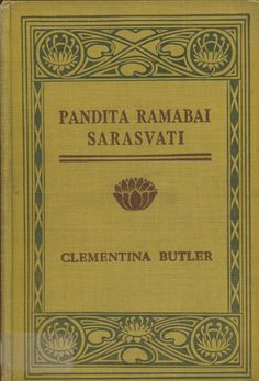 """This is brief account of the life and work of Pandita Ramaabai Sarasvati [1858-1922], an """"Indian social reformer, a champion for the emancipation of women, and a pioneer in education"""". Clementina Butler [1820-1913], Pandita Ramaabai Sarasvati. Pioneer in the Movement for the Education of the Child-widow of India. New York: Fleming H. Revell Company, 1922. ... Read more..."""