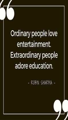 QUOTE - Ordinary people love entertainment. Extraordinary people adore education. - ROBIN SHARMA / #TheSharonOsborne #RobinSherma #success #entrepreneur