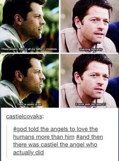 God told the angels to love the humans more than him. And then there was Castiel the Angel who actually did.