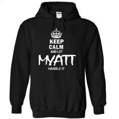 Keep Calm and let MYATT handle it - #custom sweatshirts #street clothing. SIMILAR ITEMS => https://www.sunfrog.com/Valentines/Keep-Calm-and-let-MYATT-handle-it.html?id=60505