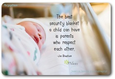 The best security blanket a child can have is parents who respect each other.