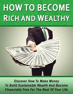 How To Become Rich and Wealthy: Discover How To Make Money To Build Sustainable Wealth And Become Financially Free For The Rest Of Your Life (How To Get ... Money, How To Become A Millionair Book 1) by Andy Kern, http://www.amazon.com/dp/B00MOJG5JK/ref=cm_sw_r_pi_dp_t0Oaub11AAVKM