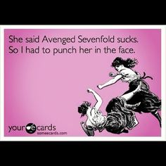 One time, a bitch at my school said that I only like A7X because my friend likes them.  That bitch was never heard from again.  She was killed... by the knife master.