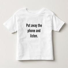 Put down the phone and listen. toddler t-shirt - diy cyo customize create your own personalize