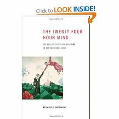 The Twenty-four Hour Mind: The Role of Sleep and Dreaming in Our Emotional Lives (Want to Read)