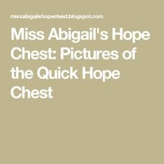 Miss Abigail's Hope Chest: Pictures of the Quick Hope Chest