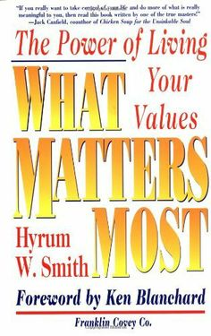 What Matters Most : The Power of Living Your Values by Hyrum W. Smith et al., http://www.amazon.com/dp/0684872579/ref=cm_sw_r_pi_dp_RGaotb1YJ83CK