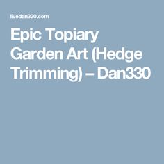 Epic Topiary Garden Art (Hedge Trimming) – Dan330