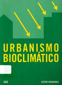 Ester, Higueras. Urbanismo bioclimático.  1ª ed.  México : 2006, Editorial Numen. ISBN 970-9726-51-0. Disponible en la Biblioteca de Ingeniería y Ciencias Aplicadas. (Primer nivel EBLE)