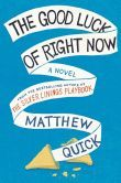 The Good Luck of Right Now...Matthew Quick...Bartholomew Neil describes himself as having above-average intelligence, though it's clear his intelligence is unconventional and idiosyncratic. Neil tells his story in a series of letters he writes to Richard Gere, a figure much admired by Neil's mother.