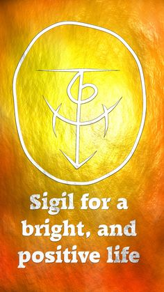 Sigil for a bright, and positive life Here you go my friend. Thank you for the request, I appreciate it. Sigil requests are open!
